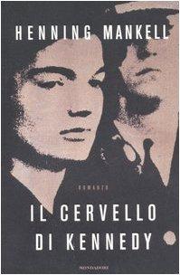 Il cervello di Kennedy. Romanzo.: Mankell,Henning.