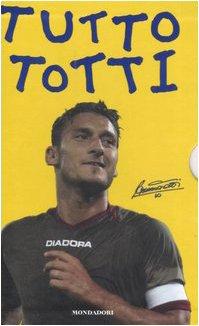 9788804567530: Tutto Totti: «Mo je faccio er cucchiaio». Il mio calcio-Tutte le barzellette su Totti (raccolte da me)-Le nuove barzellette su Totti (raccolte ancora da me)