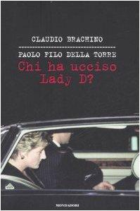 Chi ha ucciso Lady D?: Brachino, Claudio. Filo Della Torre, Paolo.