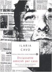 9788804569084: Diciassette omicidi per caso. Storia vera di Donato Bilancia, il serial killer dei treni