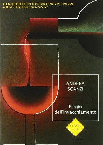 9788804571629: Elogio dell'invecchiamento. Viaggio alla scoperta dei dieci migliori vini italiani (e di tutti i trucchi dei veri sommelier)
