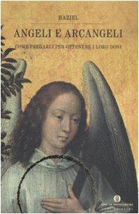9788804574514: Angeli e arcangeli. Come pregarli per ottenere i loro doni