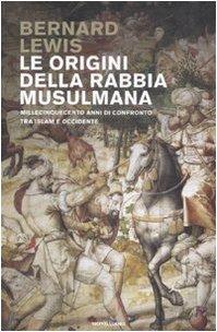 9788804576020: Le origini della rabbia musulmana. Millecinquecento anni di confronto tra Islam e Occidente