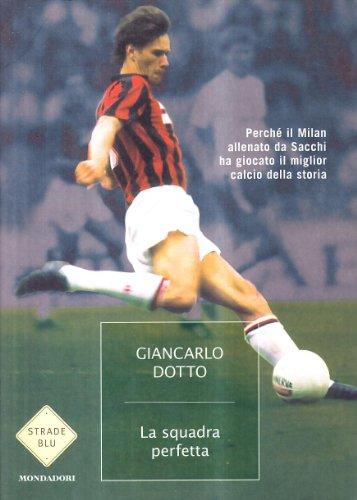 9788804577669: La squadra perfetta. Perché il Milan allenato da Sacchi ha giocato il miglior calcio della storia