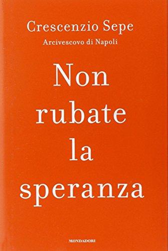 Non rubate la speranza.: Sepe,Crescenzio (Arcivescovo di Napoli).