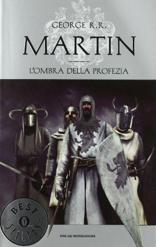 L'ombra della profezia Le Cronache del ghiaccio e del fuoco - George R. R. Martin