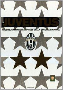 9788804583776: Juventus. Record, campioni e imprese della vecchia signora