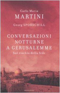 Conversazioni Notturne a Gerusalemme. Sul Rischio della Fede - Martini, Carlo Maria - Sporschill, Georg