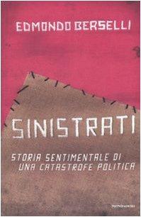 9788804584049: Sinistrati. Storia sentimentale di una catastrofe politica