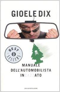 Manuale dell'automobilista incazzato (Oscar bestsellers): Gioele Dix