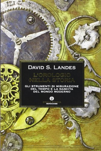 9788804589327: L'orologio nella storia. Gli strumenti di misurazione del tempo e la nascita del mondo moderno