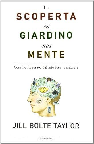 9788804590101: La scoperta del giardino della mente. Cosa ho imparato dal mio ictus cerebrale