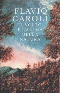 Il volto e l'anima della natura - Caroli, Flavio