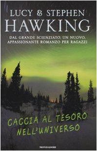 Caccia al Tesoro nell'Universo - Hawking, Lucy Hawking, Stephen