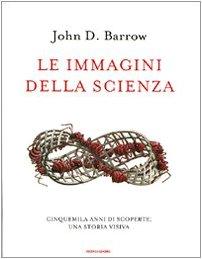 LE IMMAGINI DELLA SCIENZA Cinquemila anni di scoperte: una storia visiva - JOHN D. BARROW
