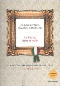 9788804603290: La patria, bene o male. Almanacco essenziale dell'Italia unita (in 150 date)