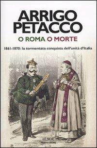 9788804604570: O Roma o morte. 1861-1870: la tormentata conquista dell'unità d'Italia