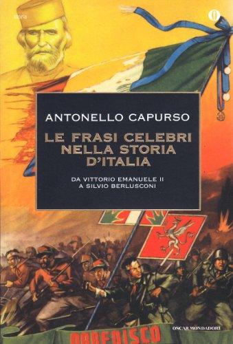 9788804604945: Le frasi celebri nella storia d'Italia. Da Vittorio Emanuele II a Silvio Berlusconi