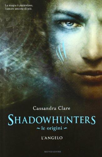 9788804610090: Shadowhunters. Le origini. L'angelo
