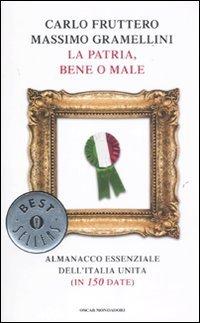 9788804612155: La patria, bene o male. Almanacco essenziale dell'Italia unita (in 150 date)