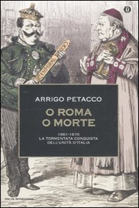 9788804612339: O Roma o morte. 1861-1870: la tormentata conquista dell'unità d'Italia