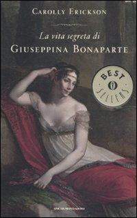 La vita segreta di Giuseppina Bonaparte (Paperback): Carolly Erickson