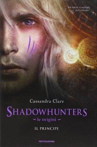9788804616726: Il principe. Le origini. Shadowhunters (Chrysalide)