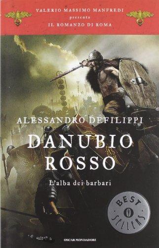 Danubio rosso. L'alba dei barbari. Il romanzo: Alessandro Defilippi