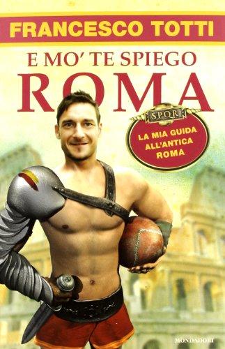 9788804624011: E mo' te spiego Roma. La mia guida all'antica Roma (Biblioteca umoristica Mondadori)