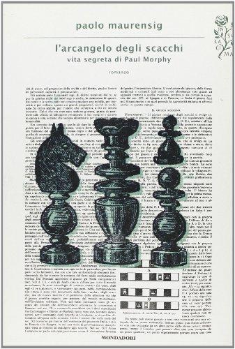 9788804624653: L'arcangelo degli scacchi. Vita segreta di Paul Morphy