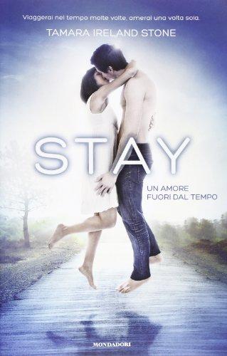 9788804626527: Stay. Un amore fuori dal tempo