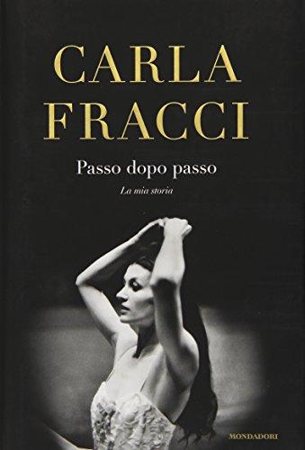 Passo dopo passo. La mia storia (Ingrandimenti) - Carla Fracci