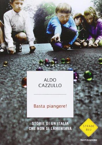 9788804633457: Basta piangere! Storie di un'Italia che non si lamentava