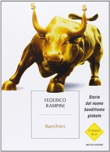 Banchieri. Storie dal nuovo banditismo globale.: Rampini,Federico.