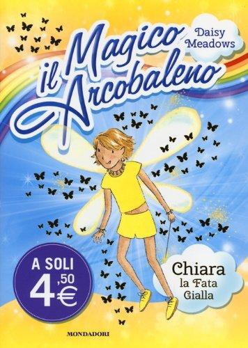 9788804635017: Chiara, la fata gialla. Il magico arcobaleno vol. 3