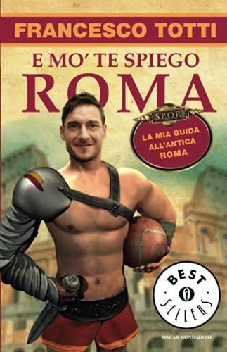9788804635741: E mo' te spiego Roma. La mia guida all'antica Roma