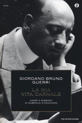 9788804635840: La mia vita carnale. Amori e passioni di Gabriele D'Annunzio