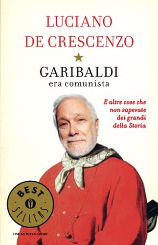 9788804637554: Garibaldi era comunista. E altre cose che non sapevate dei grandi della storia (Oscar bestsellers)