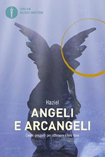 9788804638742: Angeli e arcangeli. Come pregarli per ottenere i loro doni