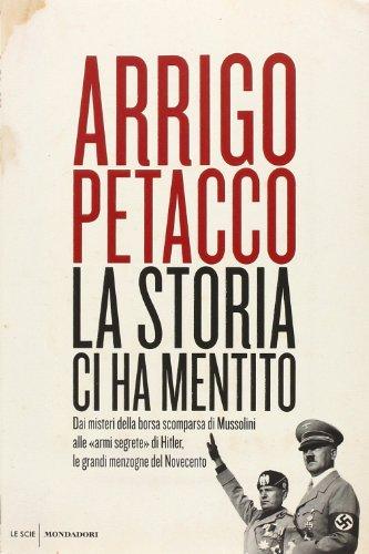 9788804639824: La storia ci ha mentito. Dai misteri della borsa scomparsa di Mussolini alle «armi segrete» di Hitler, le grandi menzogne del Novecento (Le scie)