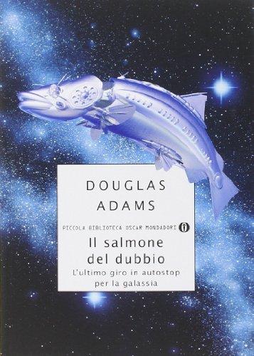 Il salmone del dubbio. L'ultimo giro in: Adams, Douglas
