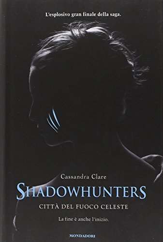 Shadowhunters. Città del fuoco celeste: Cassandra Clare
