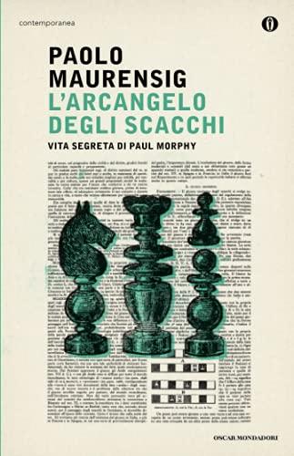 9788804642282: L'arcangelo degli scacchi. Vita segreta di Paul Morphy