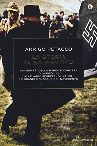 9788804653660: La storia ci ha mentito. Dai misteri della borsa scomparsa di Mussolini alle «armi segrete» di Hitler, le grandi menzogne del Novecento (Oscar storia)