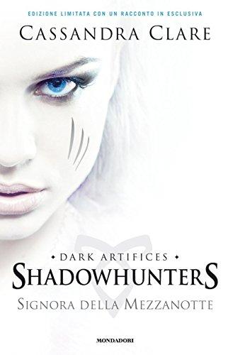9788804654360: Signora della mezzanotte. Shadowhunters. Dark Artifices. 1.
