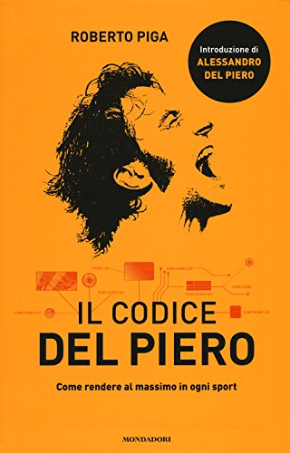 9788804658436: Il codice Del Piero. Come rendere al massimo in ogni sport (Comefare)