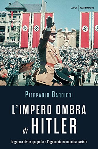 9788804658658: L'impero ombra di Hitler. La guerra civile spagnola e l'egemonia economica nazista