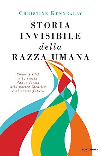 9788804660033: Storia invisibile della razza umana. Come il DNA e la storia danno forma alla nostra identità e al nostro futuro