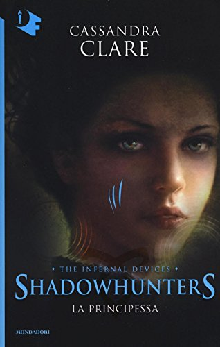 9788804666431: La principessa. Shadowhunters. The infernal devices: 3 (Oscar fantastica)