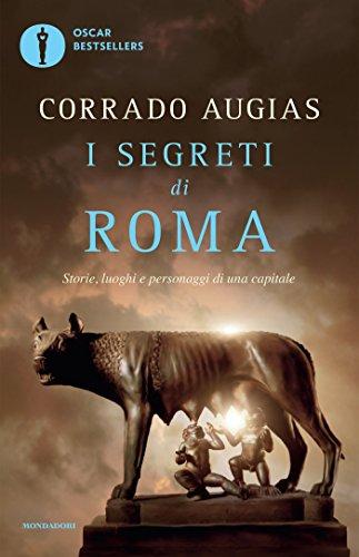 9788804667186: I segreti di Roma. Storie, luoghi e personaggi di una capitale (Oscar bestsellers)